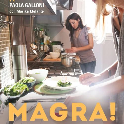 """""""Magra!"""", il libro di Paola Galloni e Marika di Masterchef. La bionda milanese ci scrive: """"Mangiare bene e non ingrassare? Facile"""""""