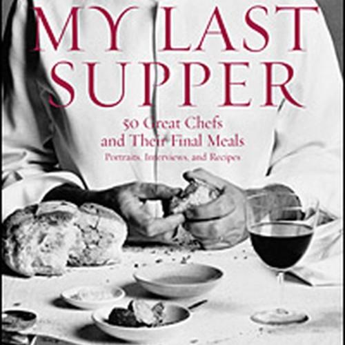My Last Supper, l'ultima cena secondo gli chef (da Alain Ducasse fino a Gordon Ramsay)